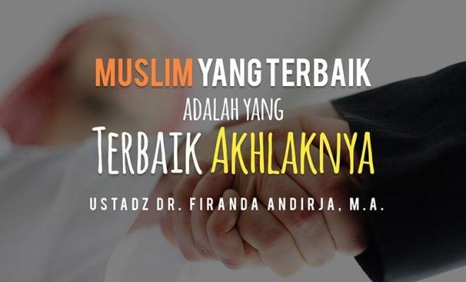Download Ceramah Agama Islam: Muslim yang Terbaik adalah yang Terbaik Akhlaknya (Ustadz Dr. Firanda Andirja, M.A.)