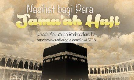 Nasihat bagi Para Jamaah Haji (Ustadz Abu Yahya Badrusalam, Lc.)