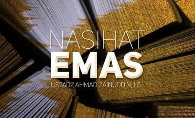 Download Ceramah Agama Islam: Nasihat Emas (Ustadz Ahmad Zainuddin, Lc.)