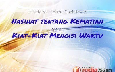 Nasihat tentang Kematian dan Kiat–Kiat Mengisi Waktu (Ustadz Yazid Abdul Qadir Jawas)