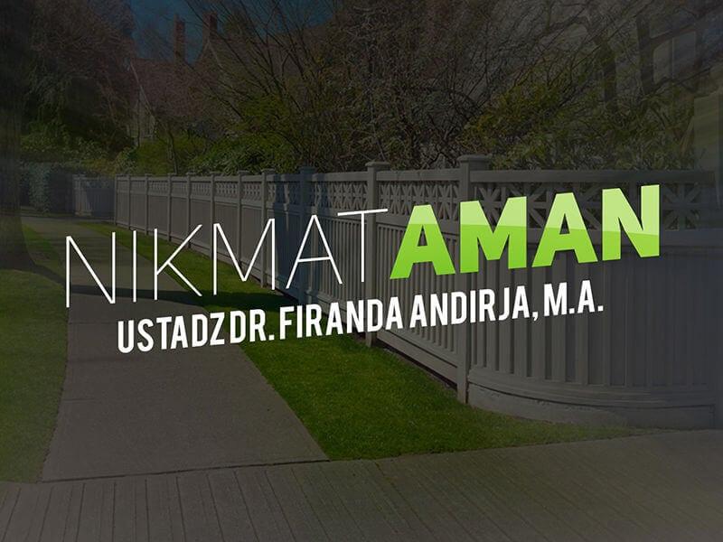 Nikmat Aman (Ustadz Dr. Firanda Andirja, M.A.)