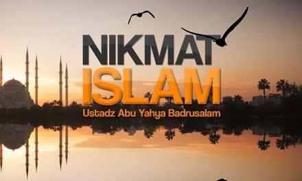 Nikmat Islam (Ustadz Abu Yahya Badrusalam, Lc.)