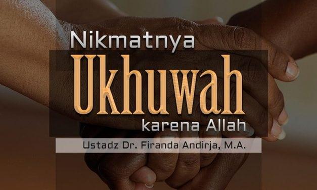 Nikmatnya Ukhuwah karena Allah (Ustadz Dr. Firanda Andirja, M.A.)