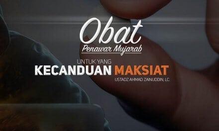 Obat Penawar Mujarab untuk Yang Kecanduan Maksiat (Ustadz Ahmad Zainuddin, Lc.)