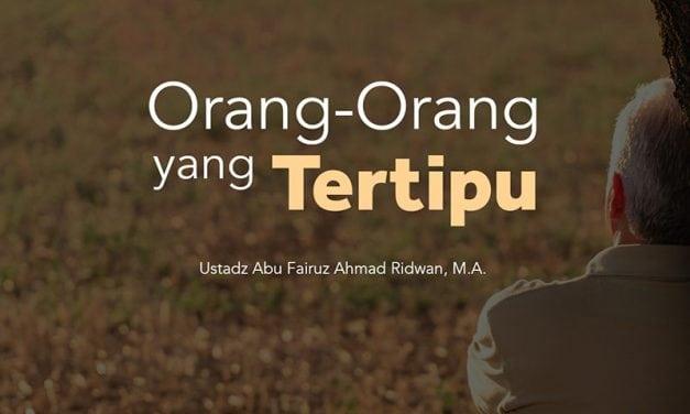 Orang-Orang yang Tertipu (Ustadz Abu Fairuz Ahmad Ridwan, M.A.)