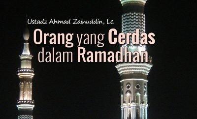 Download Ceramah Agama Islam - Orang yang Cerdas dalam Ramadhan (Ustadz Ahmad Zainuddin, Lc.)