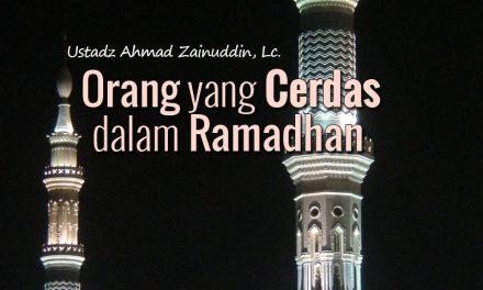 Orang yang Cerdas dalam Ramadhan (Ustadz Ahmad Zainuddin, Lc.)