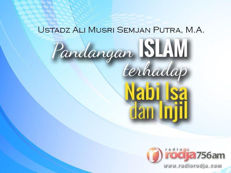 Pandangan Islam terhadap Nabi Isa dan Injil (Ustadz Dr. Ali Musri Semjan Putra, M.A.)