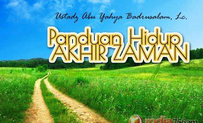Download Ceramah Agama Islam: Panduan Hidup Akhir Zaman (Ustadz Abu Yahya Badrusalam, Lc.)