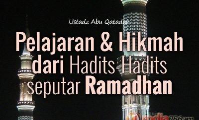 Download Ceramah Agama Islam: Pelajaran dan Hikmah dari Hadits-Hadits seputar Ramadhan - Ustadz Abu Qatadah