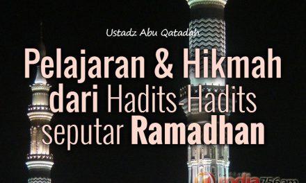 Pelajaran dan Hikmah dari Hadits-Hadits seputar Ramadhan (Ustadz Abu Qatadah)