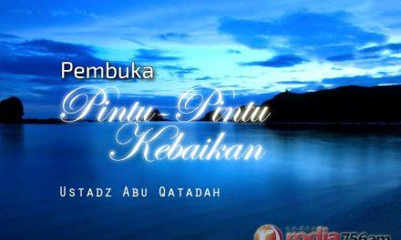 Pembuka Pintu-Pintu Kebaikan (Ustadz Abu Qatadah)