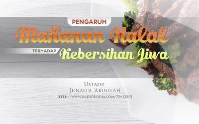 Pengaruh Makanan Halal terhadap Kebersihan Jiwa (Ustadz Junaedi 'Abdillah)