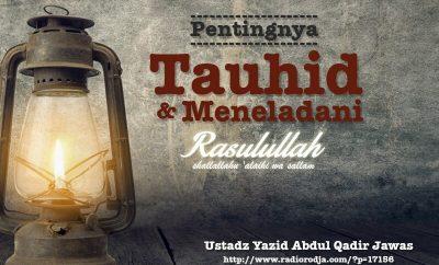 Download Ceramah Agama Islam: Pentingnya Tauhid dan Meneladani Rasulullah shallallahu 'alaihi wa sallam (Ustadz Yazid Abdul Qadir Jawas)