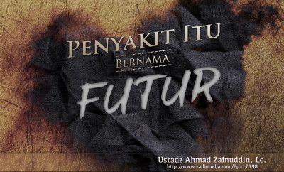 Download Ceramah Agama Islam: Penyakit itu Bernama Futur (Ustadz Ahmad Zainuddin, Lc.)