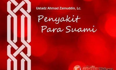 Download Ceramah Agama Islam: Penyakit Para Suami (Ustadz Ahmad Zainuddin, Lc.)
