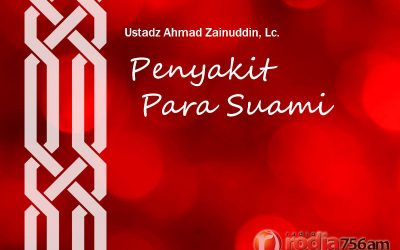 Penyakit Para Suami – Bagian ke-2 (Ustadz Ahmad Zainuddin, Lc.)