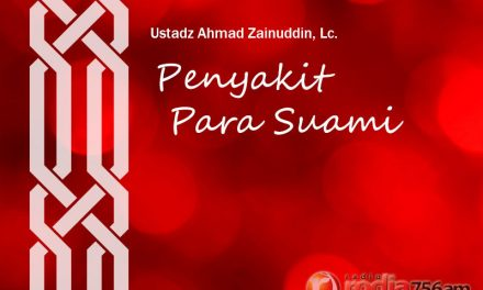 Penyakit Para Suami – Bagian ke-1 (Ustadz Ahmad Zainuddin, Lc.)