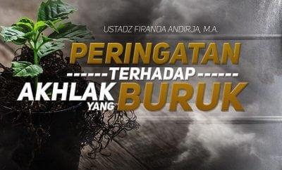 Download Ceramah Agama Islam: Peringatan terhadap Akhlak yang Buruk (Ustadz Firanda Andirja, M.A.)
