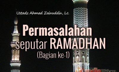 Download Ceramah Agama Islam: Permasalahan seputar Puasa dan Ramadhan (Bagian ke-1) - Ustadz Ahmad Zainuddin, Lc.