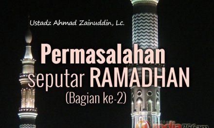 Permasalahan seputar Puasa dan Ramadhan – Bagian ke-2: Puasa bagi Orang yang Bepergian, Tidak Puasa sejak Sebelum Berangkat Bepergian, dan Seterusnya (Ustadz Ahmad Zainuddin, Lc.)