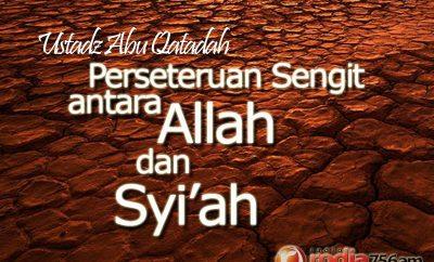 Download Ceramah Agama Islam: Perseteruan Sengit antara Allah dan Syi'ah - Ustadz Abu Qatadah