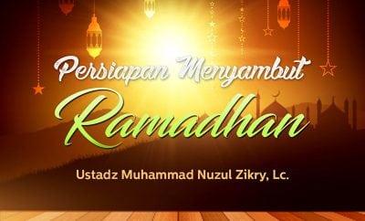 Download Ceramah Agama Islam: Persiapan Menyambut Ramadhan (Ustadz Muhammad Nuzul Dzikry, Lc.)
