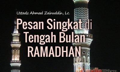 Download Ceramah Agama Islam: Pesan Singkat di Tengah Bulan Ramadhan - Ustadz Ahmad Zainuddin, Lc.