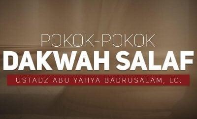 Download Ceramah Agama Islam: Pokok-Pokok Dakwah Salaf (Ustadz Abu Yahya Badrusalam, Lc.)