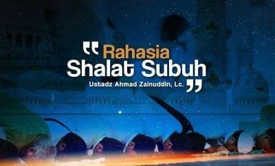 Download Ceramah Agama Islam: Rahasia Shalat Subuh (Ustadz Ahmad Zainuddin, Lc.)
