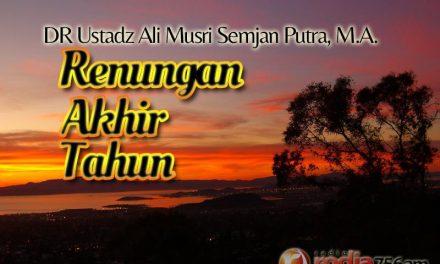 Renungan di Akhir Tahun (Ustadz DR Ali Musri Semjan Putra, M.A.)