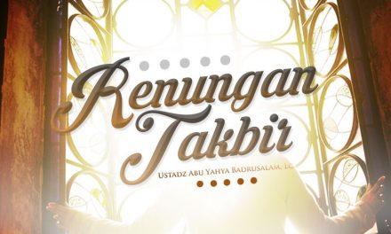 Renungan Takbir (Ustadz Abu Yahya Badrusalam, Lc.)