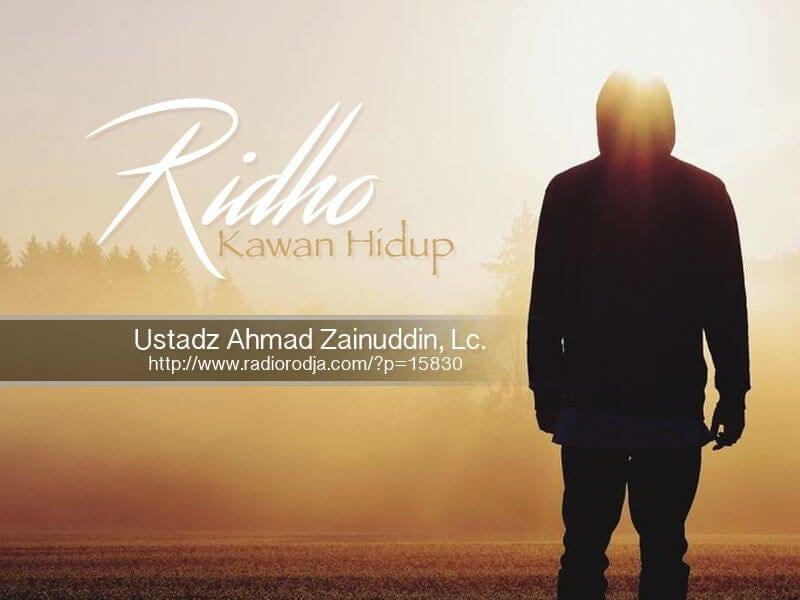 Ridho Kawan Hidup (Ustadz Ahmad Zainuddin, Lc.)