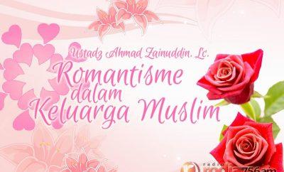 Download Ceramah Agama Islam: Romantisme dalam Keluarga Muslim - Ustadz Ahmad Zainuddin, Lc.