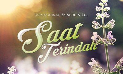 Download Ceramah Agama Islam: Saat Terindah (Ustadz Ahmad Zainuddin, Lc.)