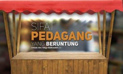 Download Ceramah Agama Islam: Sifat Pedagang yang Beruntung (Ustadz Abu Yahya Badrusalam, Lc.)