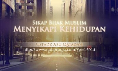 Download Ceramah Agama Islam: Sikap Bijak Muslim Menyikapi Kehidupan (Ustadz Abu Qatadah)