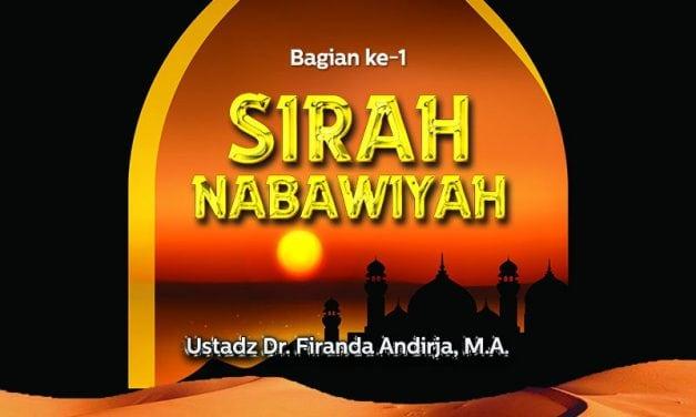 Sirah Nabawiyah (Bagian ke-1) – (Ustadz Dr. Firanda Andirja, M.A.)