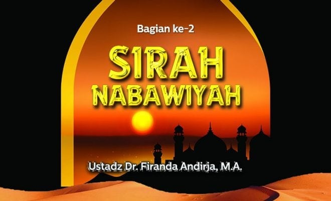 Download Ceramah Agama Islam: Sirah Nabawiyah (Bagian ke-2) - (Ustadz Dr. Firanda Andirja, M.A.)