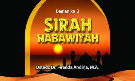 Sirah Nabawiyah – Bagian ke-3 (Ustadz Dr. Firanda Andirja, M.A.)