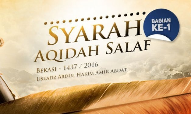 Syarah Aqidah Salaf – Bagian ke-1 – Bekasi 1437 / 2016 (Ustadz Abdul Hakim Amir Abdat)