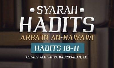 Download Ceramah Agama Islam: Syarah Hadits Arba'in Nawawi: Hadits 10-11 (Ustadz Abu Yahya Badrusalam, Lc.)