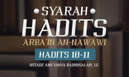 Syarah Hadits Arba'in Nawawi: Hadits 10-11 (Ustadz Abu Yahya Badrusalam, Lc.)