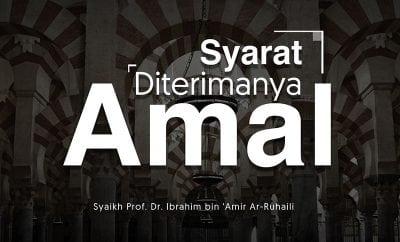 Download Ceramah Agama Islam: Syarat Diterimanya Amal (Syaikh Prof. Dr. Ibrahim bin 'Amir Ar-Ruhaili)