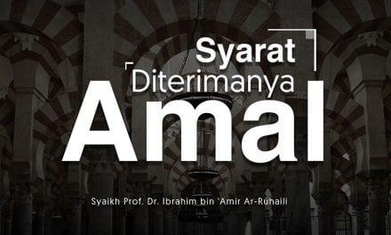 Syarat Diterimanya Amal (Syaikh Prof. Dr. Ibrahim bin 'Amir Ar-Ruhaili)