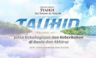 Download Ceramah Agama Islam / Tabligh Akbar: TAUHID, Jalan Kebahagiaan dan Keberkahan di Dunia dan Akhirat (Syaikh 'Ali Hasan Al-Halabi)