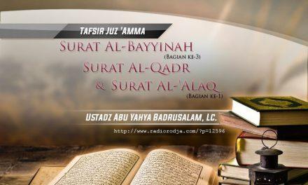 Tafsir Surat Al-Bayyinah (Bagian ke-3), Surat Al-Qadr, dan Surat Al-'Alaq (Bagian ke-1) – Kitab Tafsir Al-Muyassar (Ustadz Abu Yahya Badrusalam, Lc.)