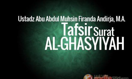 Tafsir Surat Al-Ghasyiyah (Ustadz Abu 'Abdil Muhsin Firanda Andirja, M.A.)