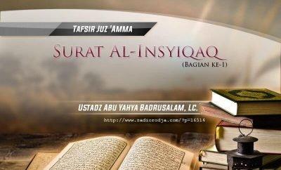 Download Ceramah Agama Islam: Tafsir Surat Al-Insyiqaq (Bagian ke-1) - Kitab Tafsir Al-Muyassar (Ustadz Abu Yahya Badrusalam, Lc.)