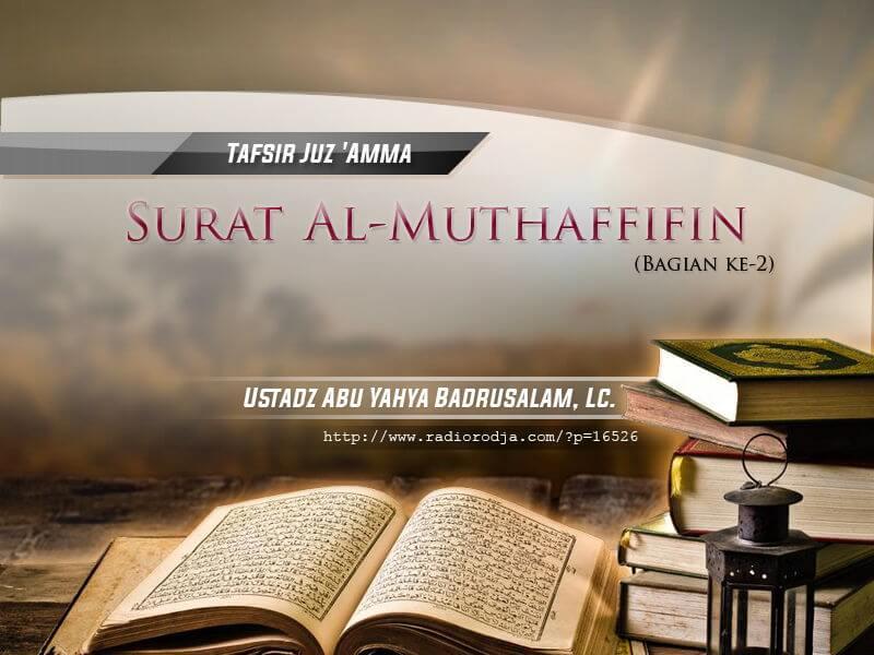 Tafsir Surat Al-Muthaffifin – Bagian ke-2 – Kitab Tafsir Al-Muyassar (Ustadz Abu Yahya Badrusalam, Lc.)